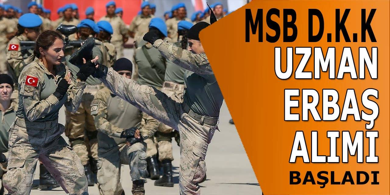 MSB D.K.K. Uzman Erbaş Alımı Başvuruları 9 Eylül'de Başladı