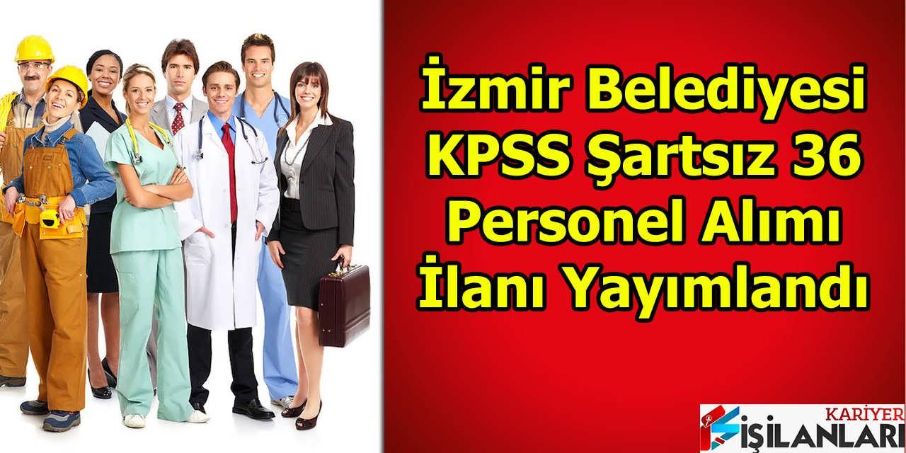 İzmir Belediyesi KPSS Şartsız 36 Personel Alımı İlanı Yayımlandı