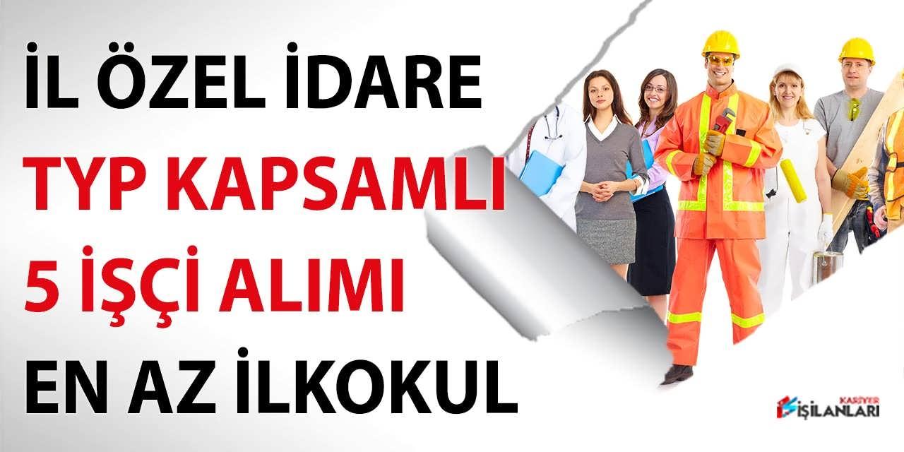 Özel İdare Müdürlüğü TYP Kapsamlı 5 İşçi Alımı Yayımladı