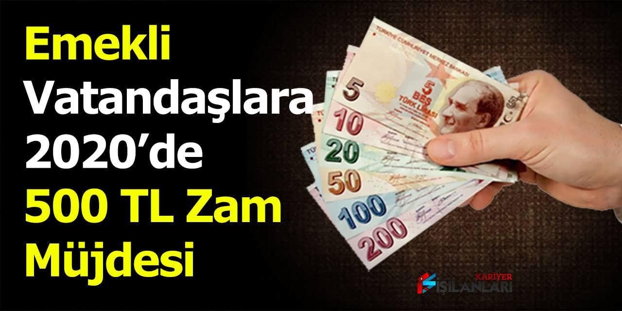 Emekli Vatandaşlara 2020'de 500 TL Zam Müjdesi