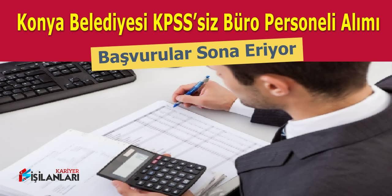 Konya Belediyesi KPSS'siz Büro Personeli Alımı, Başvurular Sona Eriyor