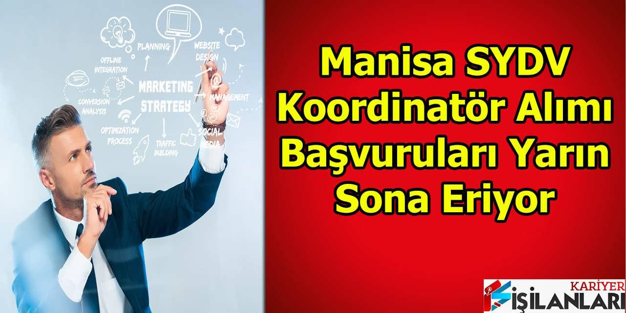 Manisa SYDV Koordinatör Alımı Başvuruları Yarın Sona Eriyor