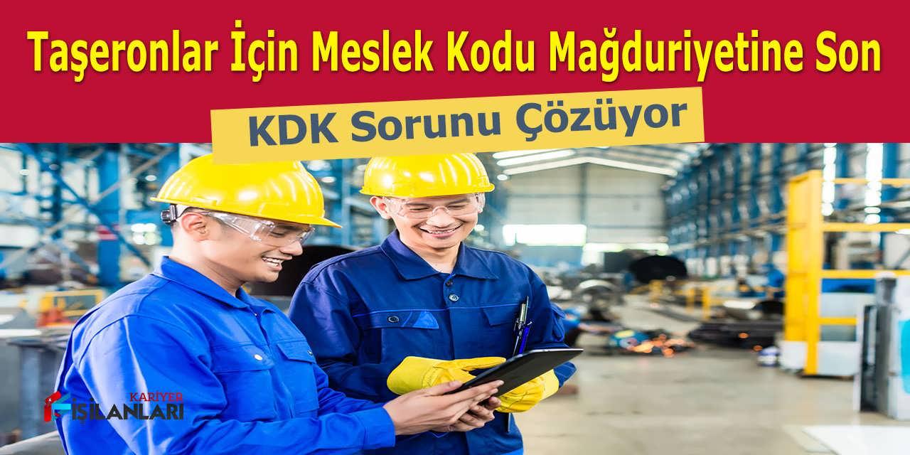 Taşeronlar İçin Meslek Kodu Mağduriyetine Son, KDK Sorunu Çözüyor