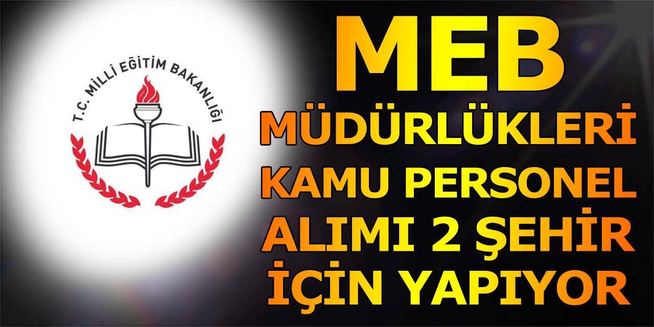 MEB Müdürlükleri KPSS Şartsız 2 Şehir Kamu Personeli Alımı İlan Etti