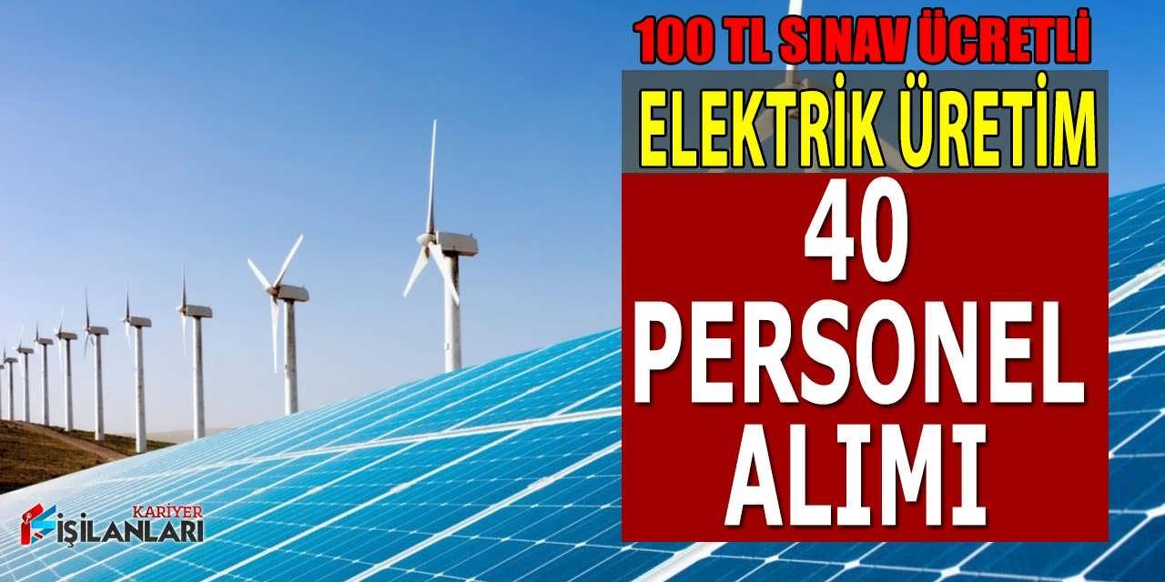 Elektrik Üretim 40 Personel Alımı 100 TL Sınav Ücreti İle Yapıyor