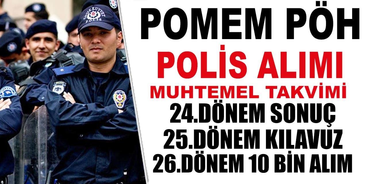 POMEM Polis ve PÖH Alımı 24-25-26.Dönem Muhtemel Takvimi