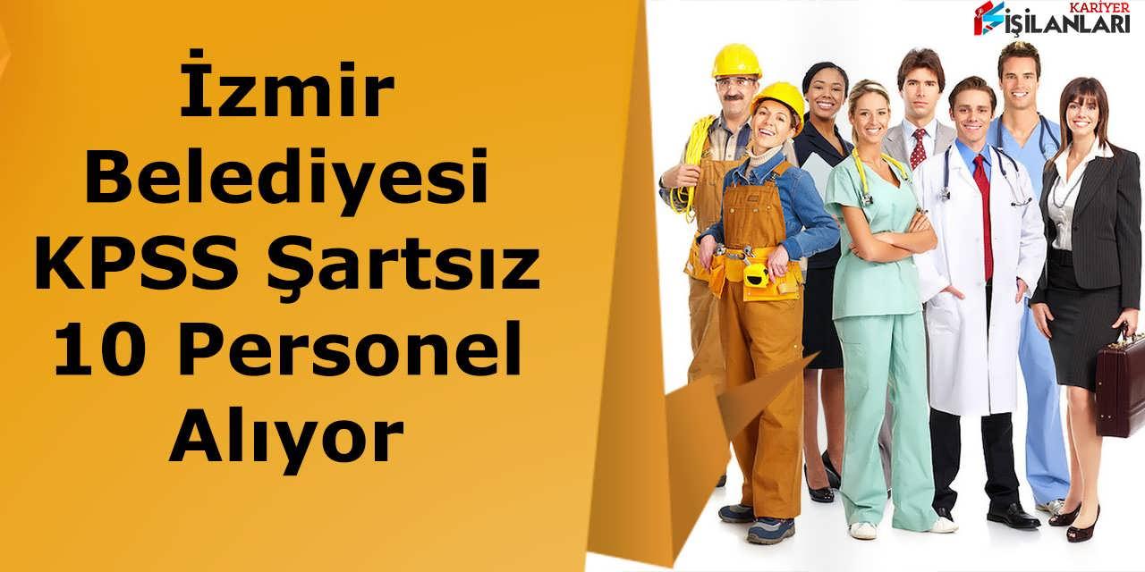 İzmir Belediyesi KPSS Şartsız 10 Personel Alıyor
