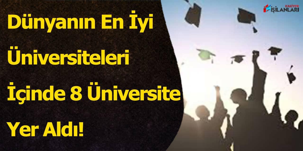 Dünyanın En İyi Üniversiteleri İçinde 8 Üniversite Yer Aldı