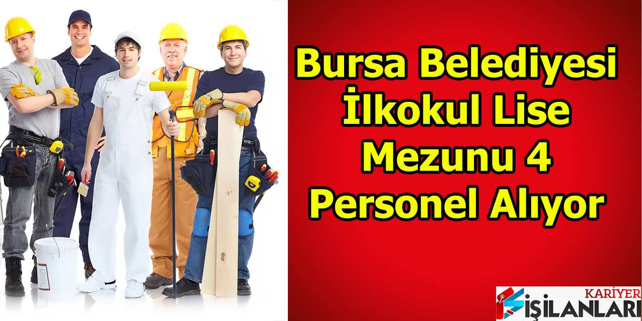 Bursa Belediyesi İlkokul Lise Mezunu 4 Personel Alıyor