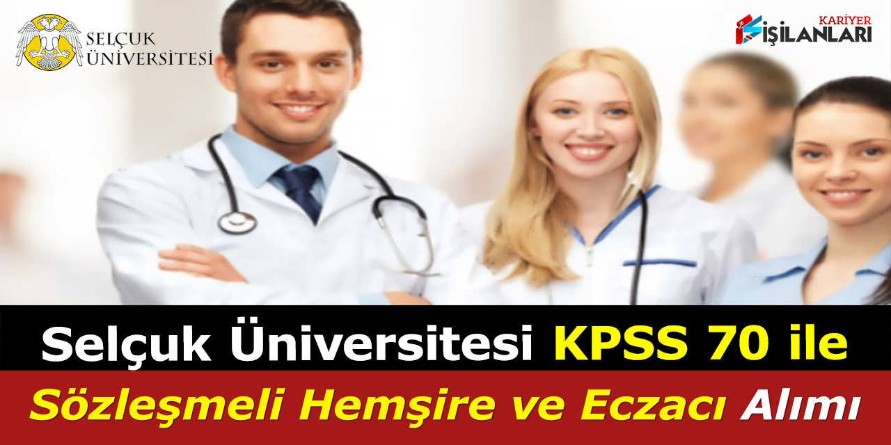Selçuk Üniversitesi KPSS 70 ile Sözleşmeli Hemşire ve Eczacı Alımı