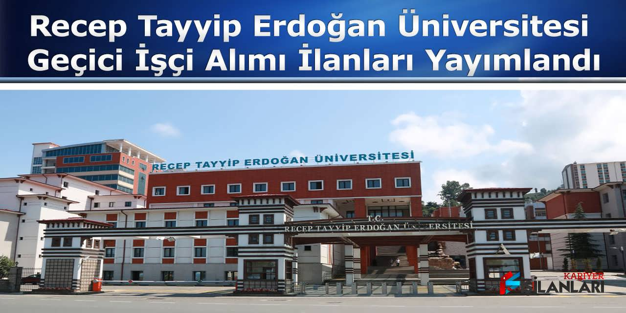 Recep Tayyip Erdoğan Üniversitesi Geçici İşçi Alımı İlanları Yayımlandı