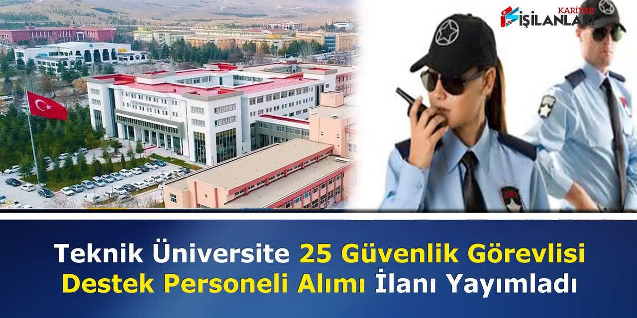 Teknik Üniversite 25 Güvenlik Görevlisi, Destek Personeli Alımı İlanı Yayımladı