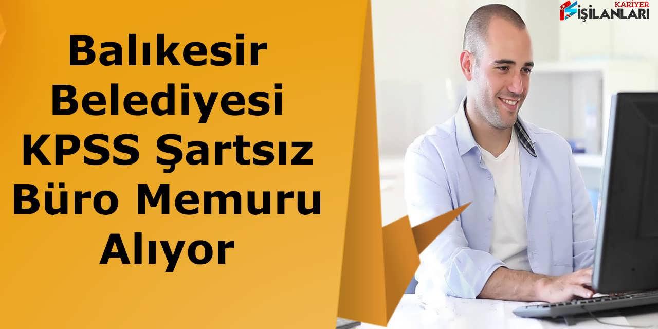Balıkesir Belediyesi KPSS Şartsız Büro Memuru Alıyor