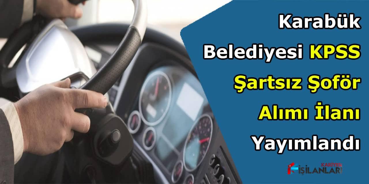 Karabük Belediyesi KPSS Şartsız Şoför Alımı İlanı Yayımlandı