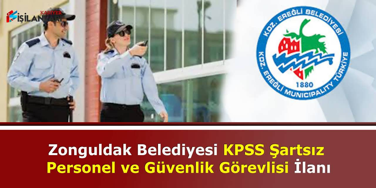 Zonguldak Belediyesi KPSS Şartsız Personel ve Güvenlik Görevlisi İlanı