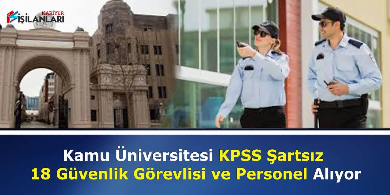 Kamu Üniversitesi KPSS Şartsız 18 Güvenlik Görevlisi ve Personel Alıyor