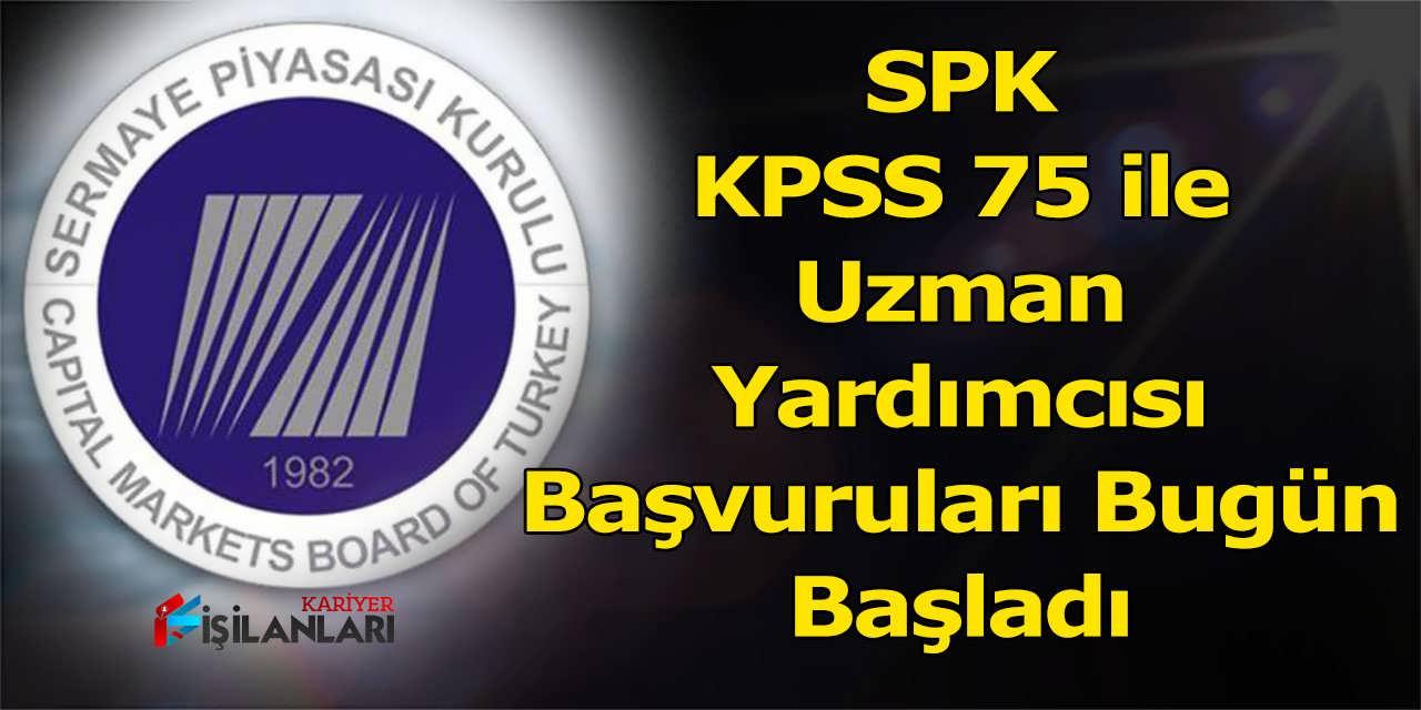 SPK KPSS 75 ile Uzman Yardımcısı Başvuruları Bugün Başladı