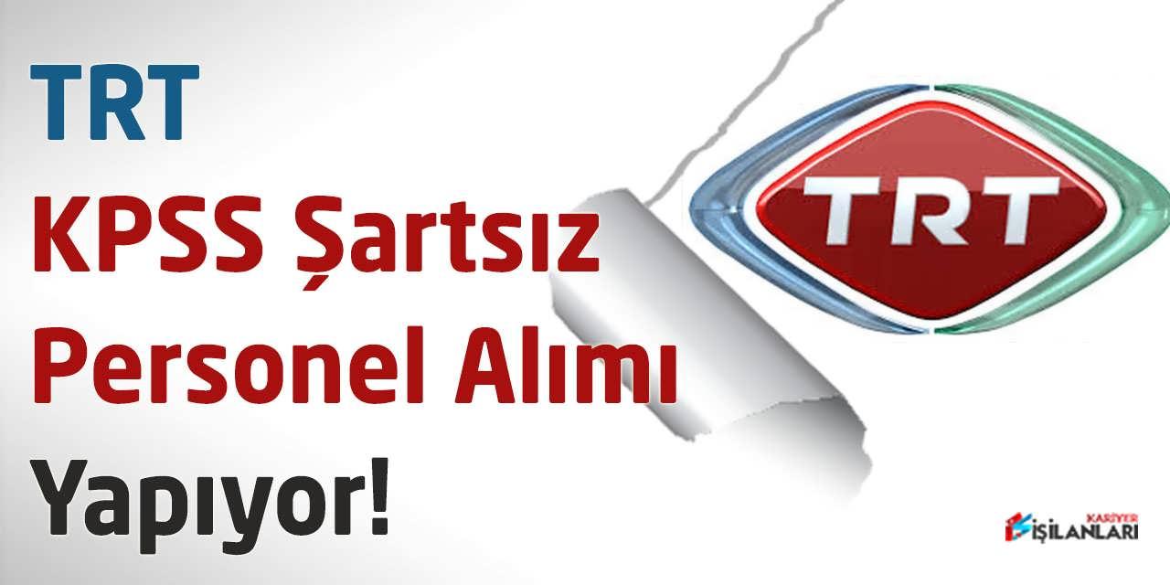 TRT KPSS Şartsız Personel Alımı Yapıyor