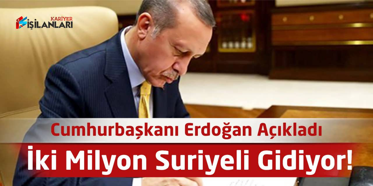 İki Milyon Suriyeli Gidiyor, Erdoğan Açıkladı