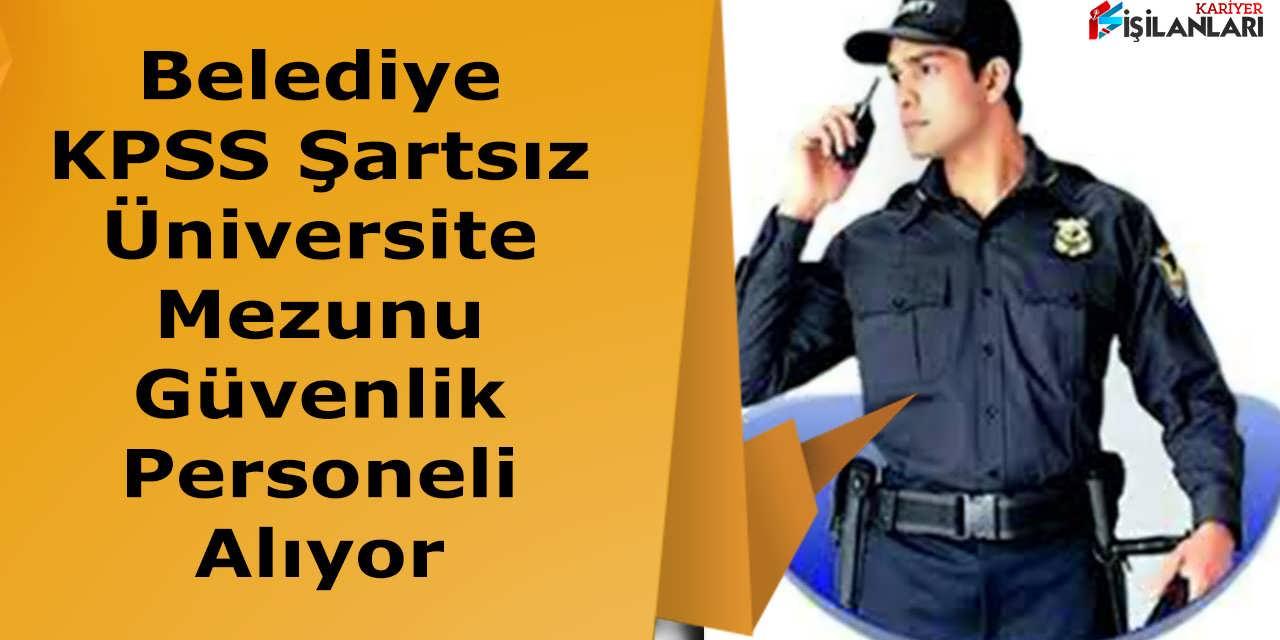 Belediye KPSS Şartsız Üniversite Mezunu Güvenlik Personeli Alıyor
