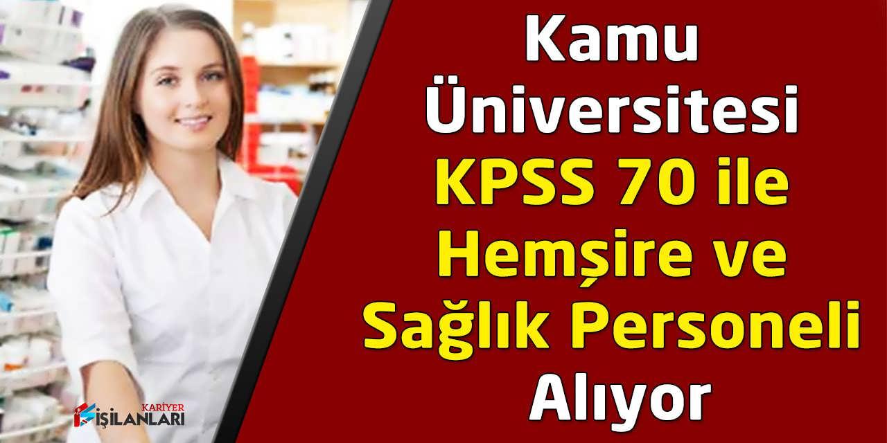 Kamu Üniversitesi KPSS 70 ile Hemşire ve Sağlık Personeli Alıyor