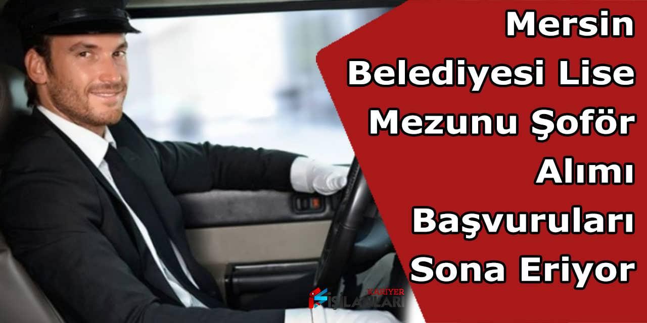 Mersin Belediyesi Lise Mezunu Şoför Alımı Başvuruları Sona Eriyor
