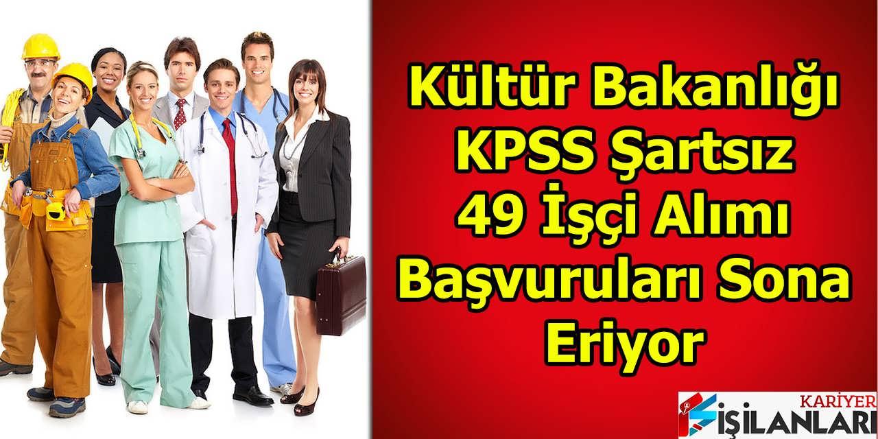 Kültür Bakanlığı KPSS Şartsız 49 İşçi Alımı Başvuruları Sona Eriyor
