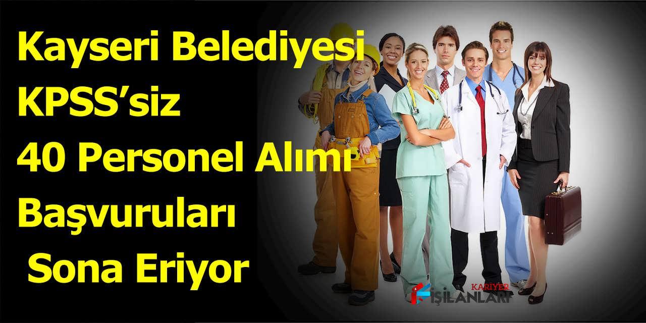 Kayseri Belediyesi KPSS'siz 40 Personel Alımı Başvuruları Sona Eriyor