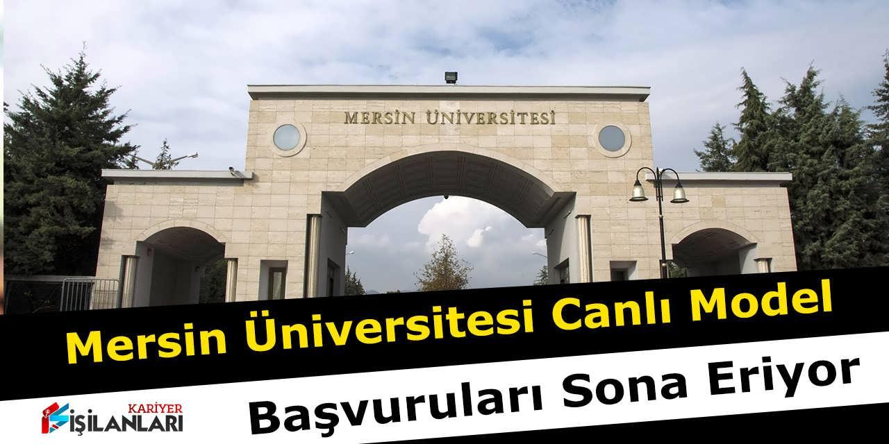 Mersin Üniversitesi Canlı Model Başvuruları Sona Eriyor