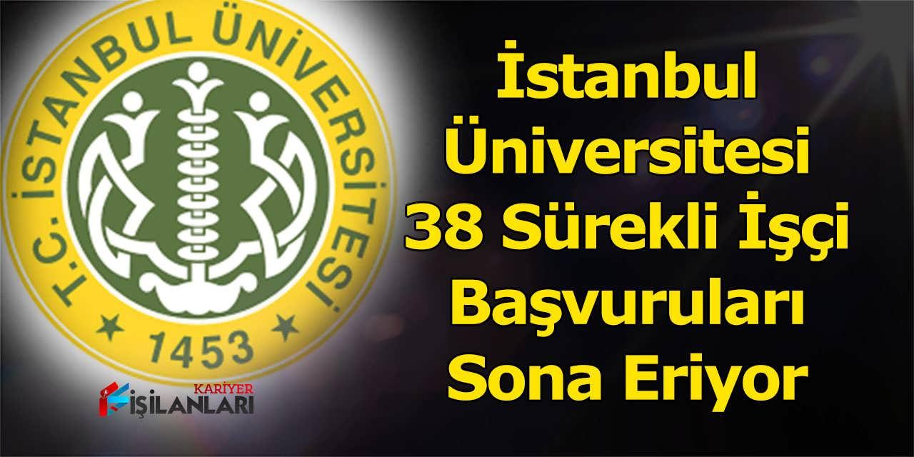İstanbul Üniversitesi 38 Sürekli İşçi Başvuruları Sona Eriyor