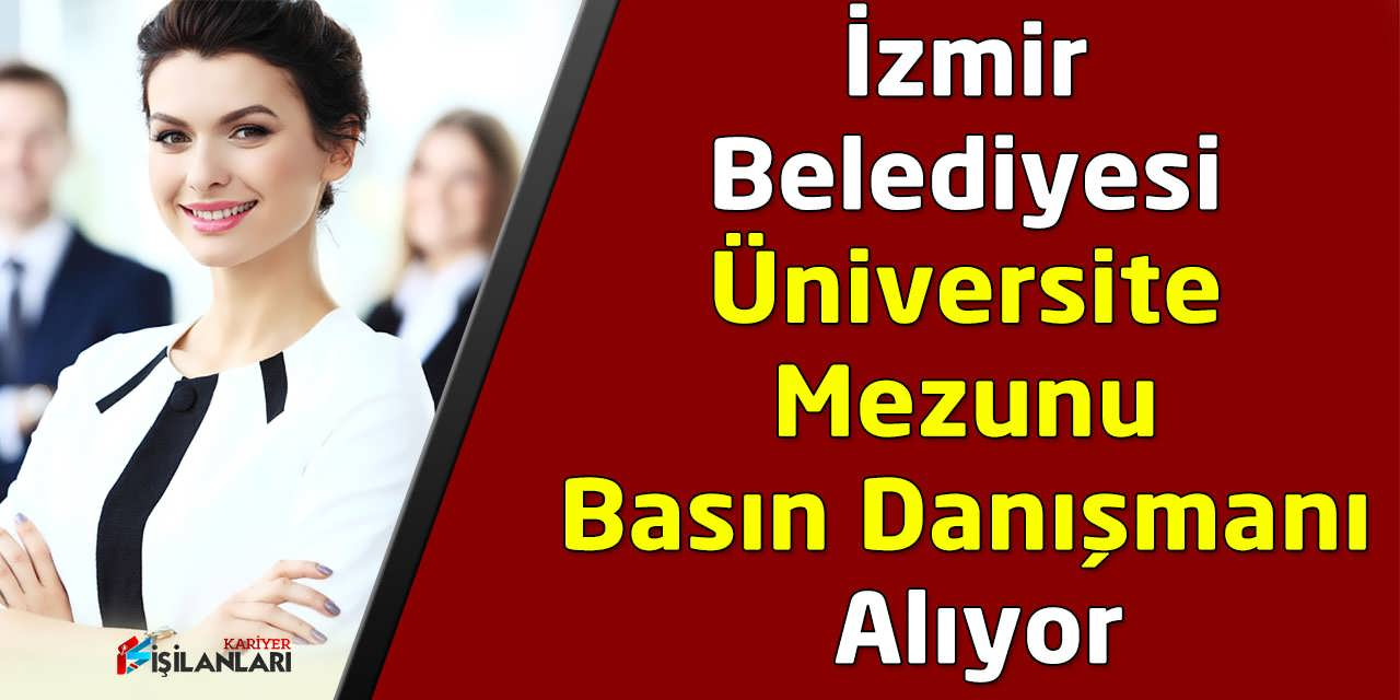 İzmir Belediyesi Üniversite Mezunu Basın Danışmanı Alıyor