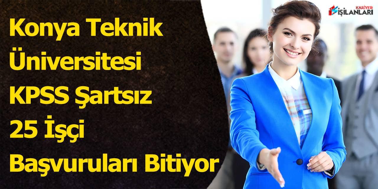 Konya Teknik Üniversitesi KPSS Şartsız 25 İşçi Başvuruları Bitiyor