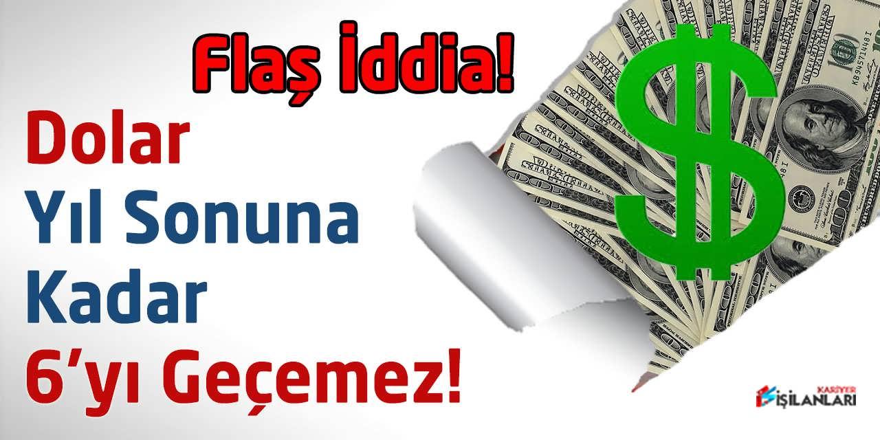 Dolar Yıl Sonuna Kadar 6'yı Geçemez