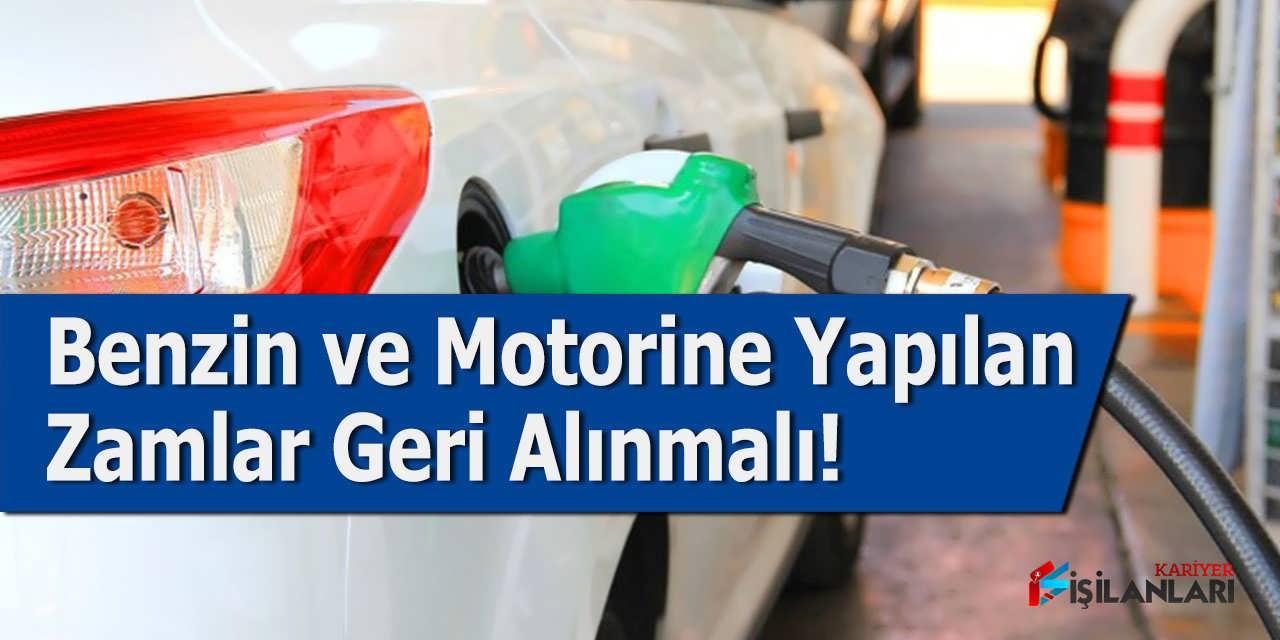 Benzin ve Motorine Yapılar Zamlar Geri Alınmalı