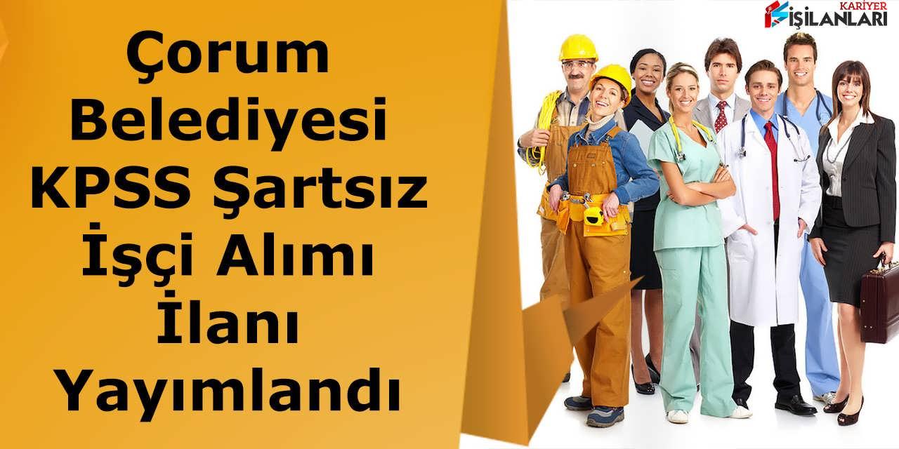 Çorum Belediyesi KPSS Şartsız İşçi Alımı İlanı Yayımlandı