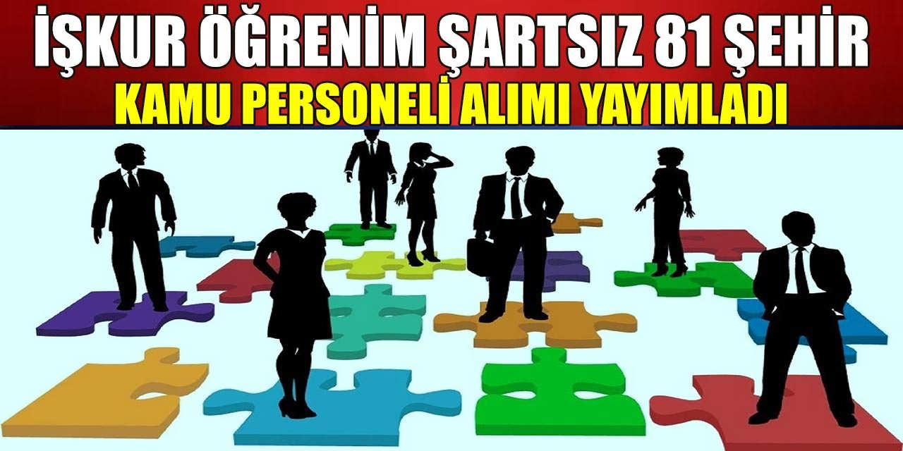 İŞKUR'dan Öğrenim Şartsız 81 Şehir Kamu Personeli Alımı Yapıyor