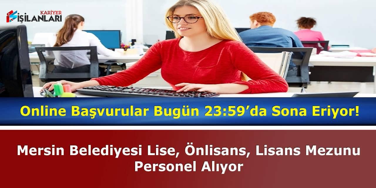 Mersin Belediyesi Lise, Önlisans, Lisans Mezunu Personel Alıyor