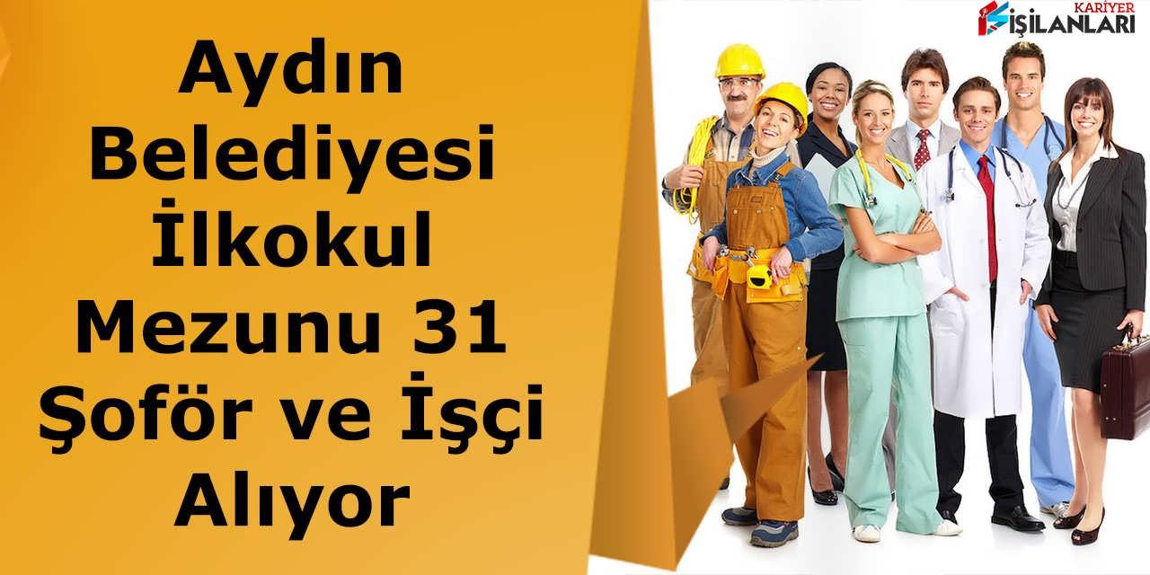 Aydın Belediyesi İlkokul Mezunu 31 Şoför ve İşçi Alıyor