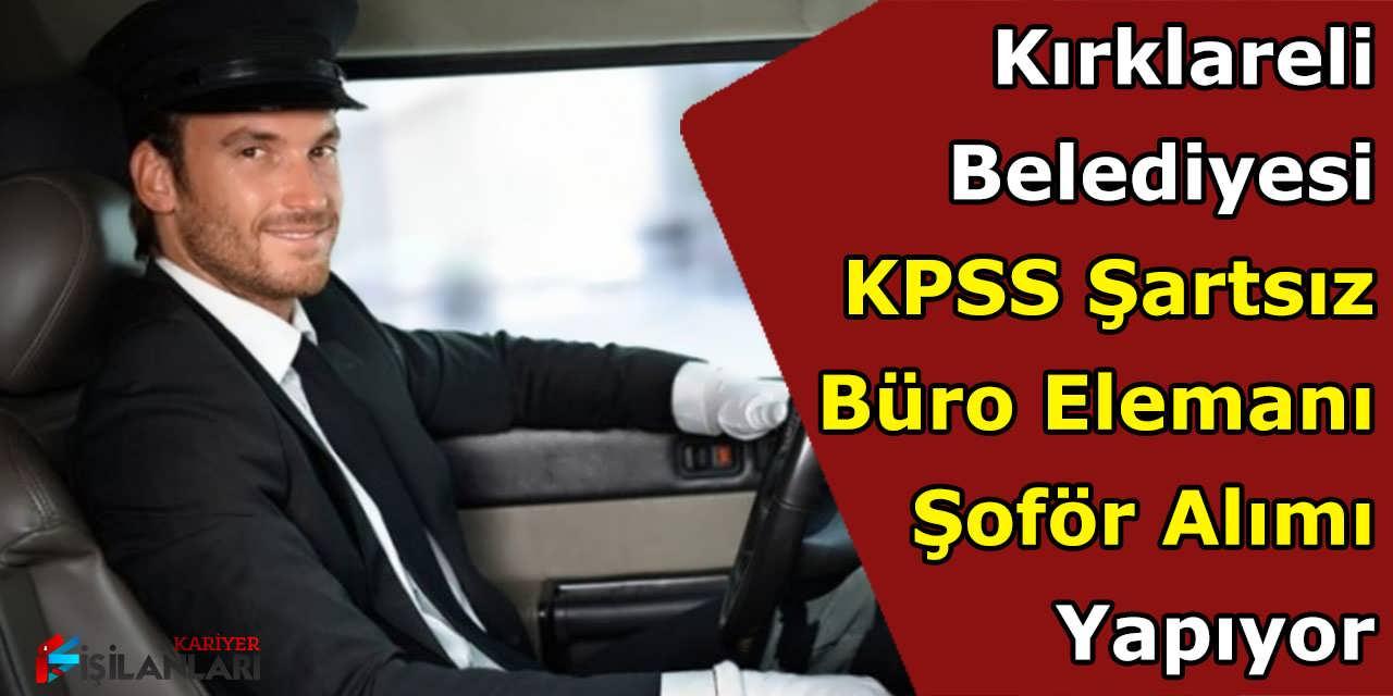 Kırklareli Belediyesi KPSS Şartsız Büro Elemanı ve Şoför Alımı Yapıyor