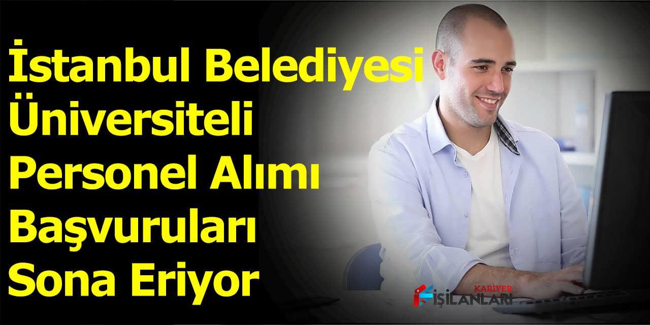 İstanbul Belediyesi Üniversiteli Personel Alımı Başvuruları Sona Eriyor