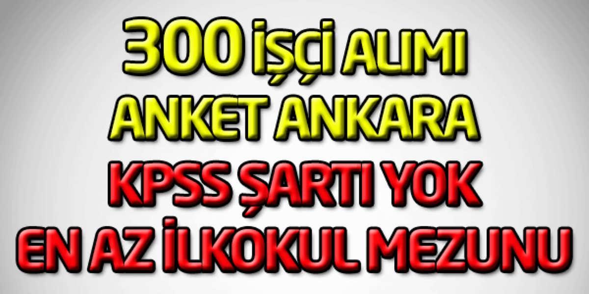 Anket Ankara Kültür Turizm AŞ 300 İşçi Alımı