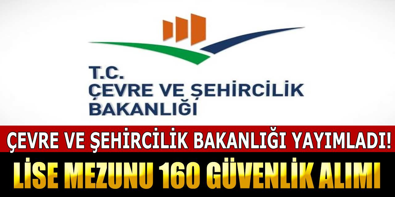 Çevre Bakanlığı 50 Şehre 160 Güvenlik Görevlisi Alımı