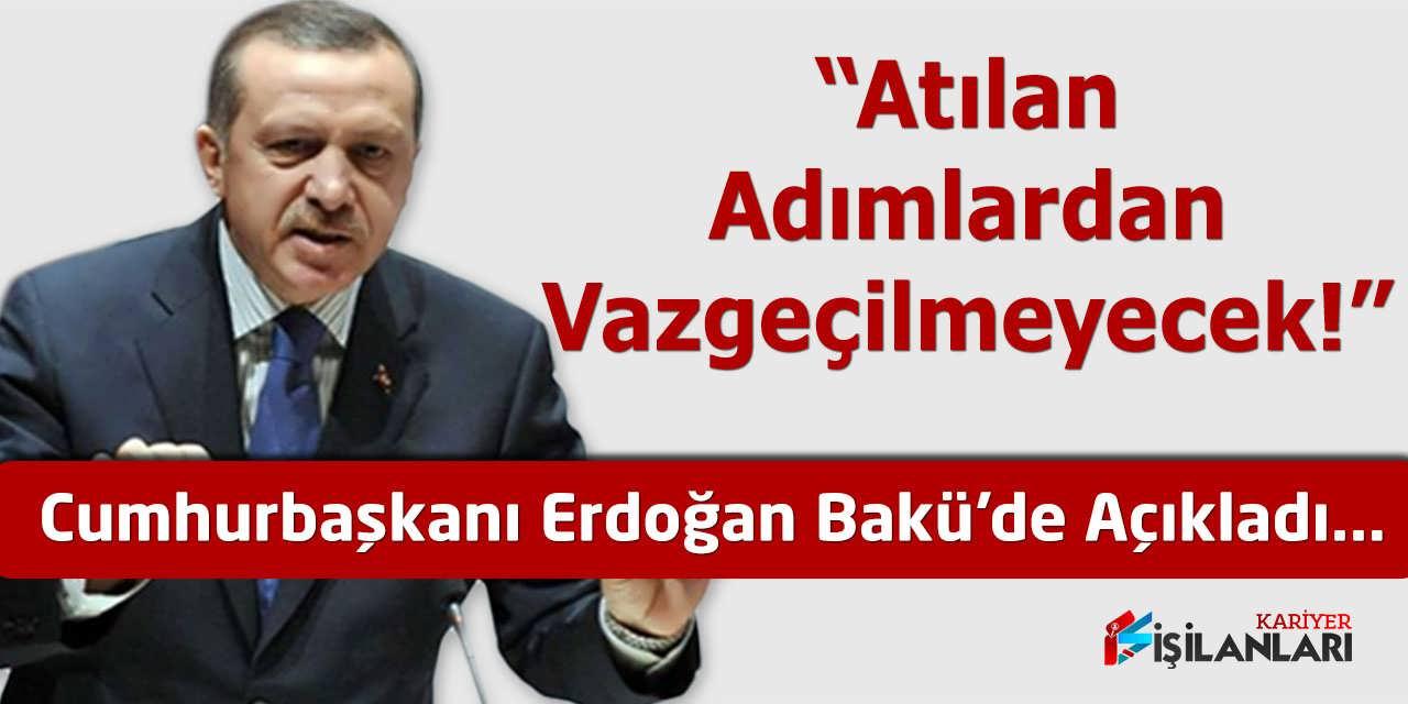Erdoğan Atılan Adımlardan Vazgeçilmeyeceğini Açıkladı