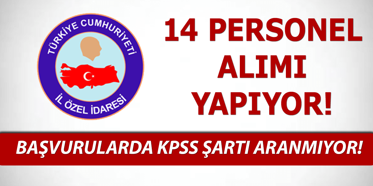 İl Özel İdare KPSS Şartsız 14 Personel Alıyor