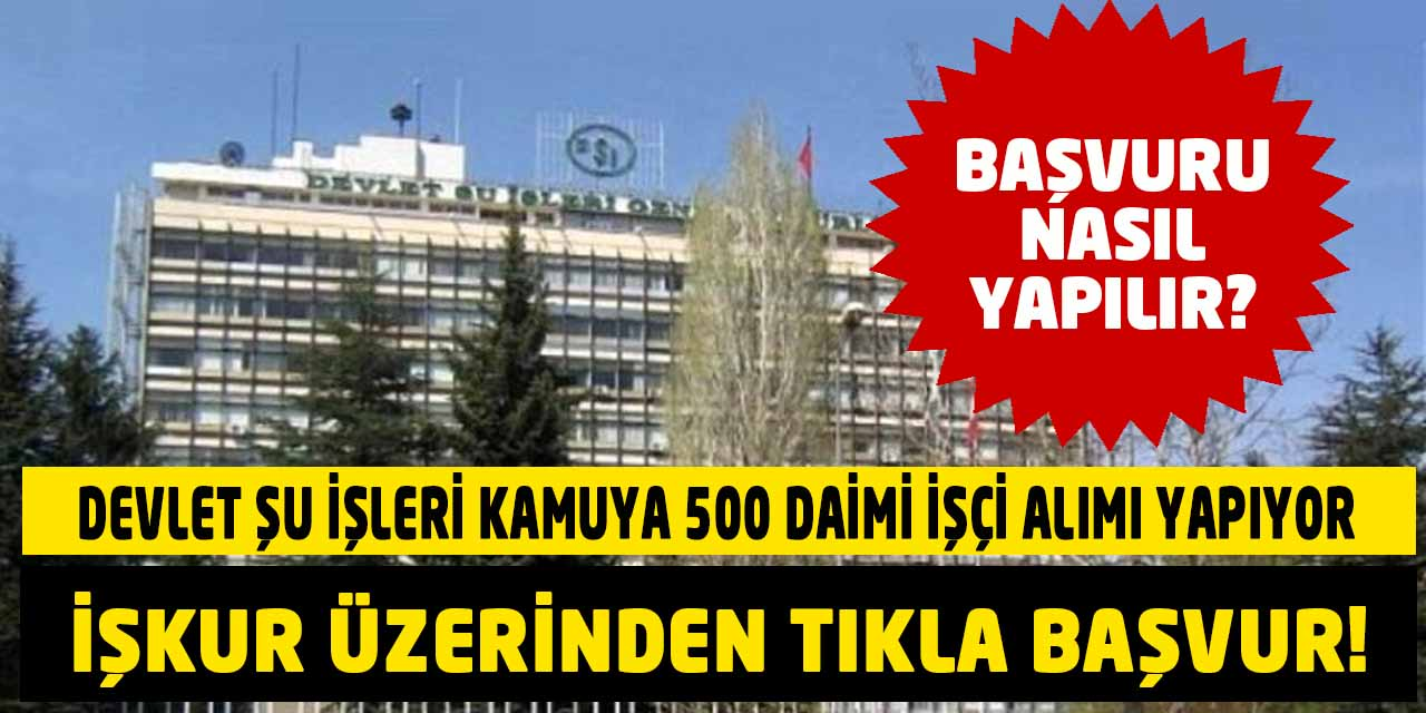 DSİ İŞKUR'dan Kamuya 500 Daimi İşçi Alımı Yapıyor