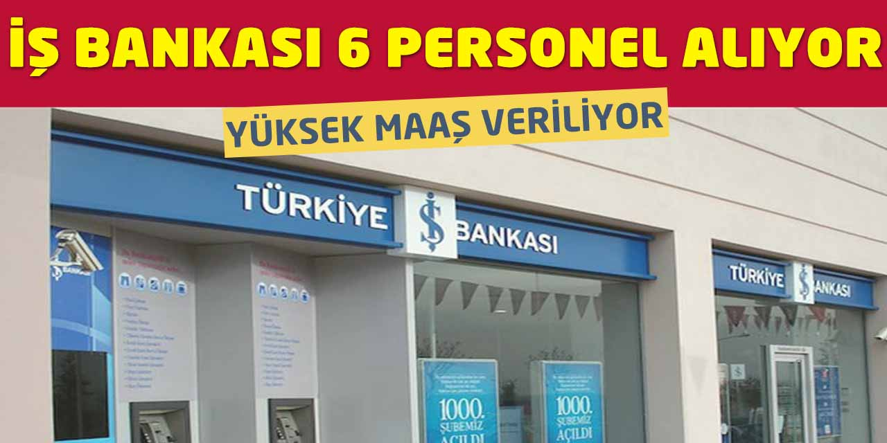 İş Bankası 5.000 TL Maaşla 6 Personel Alımı Yapıyor