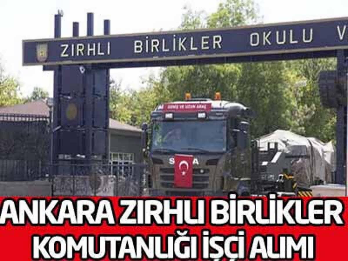 Ankara Zırhlı Birlikler Okulu ve Eğitim Tümen Komutanlığı İşçi Alımı