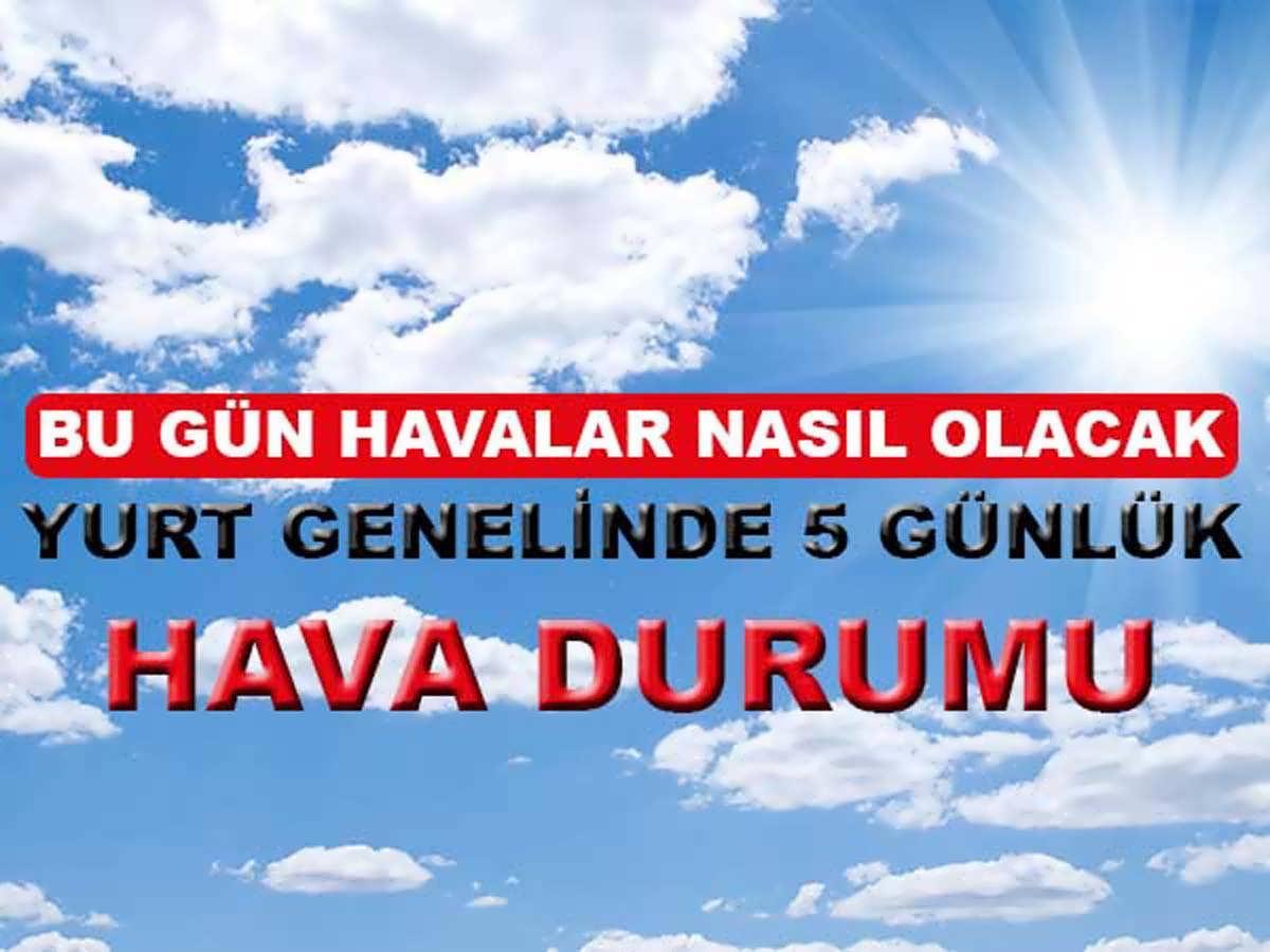 Türkiye Genelinde Önümüzdeki 5 Gün Havalar Nasıl Olacak
