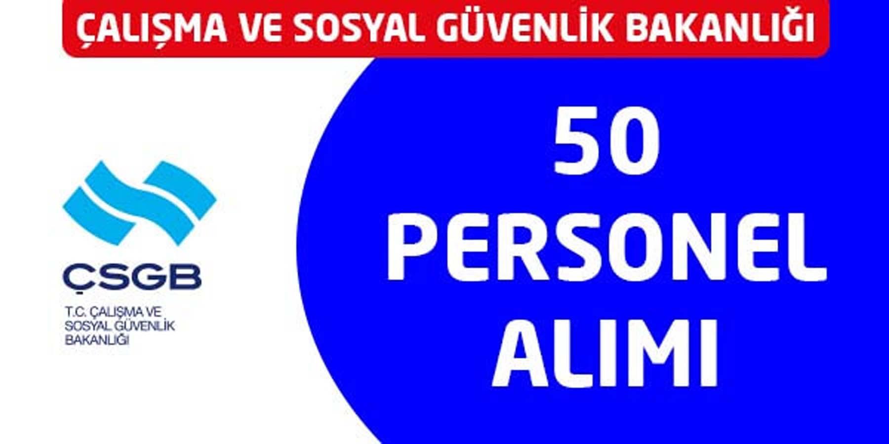 Çalışma ve Sosyal Güvenlik Bakanlığı 50 Memur Alımı
