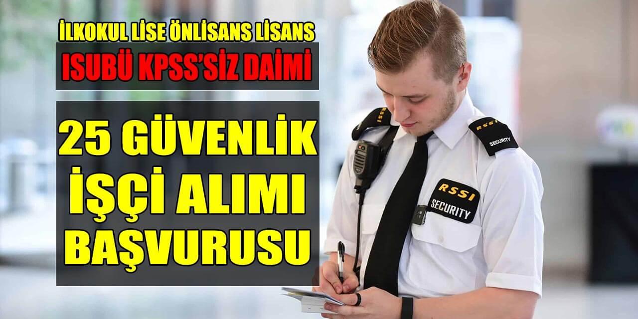 ISUBÜ Daimi 25 Güvenlik Görevlisi İşçi Alımı İŞKUR ilanı KPSS'siz